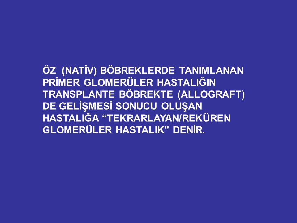 """ÖZ (NATİV) BÖBREKLERDE TANIMLANAN PRİMER GLOMERÜLER HASTALIĞIN TRANSPLANTE BÖBREKTE (ALLOGRAFT) DE GELİŞMESİ SONUCU OLUŞAN HASTALIĞA """"TEKRARLAYAN/REKÜ"""