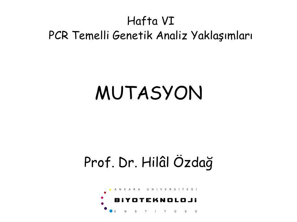 MUTASYON Prof. Dr. Hilâl Özdağ Hafta VI PCR Temelli Genetik Analiz Yaklaşımları