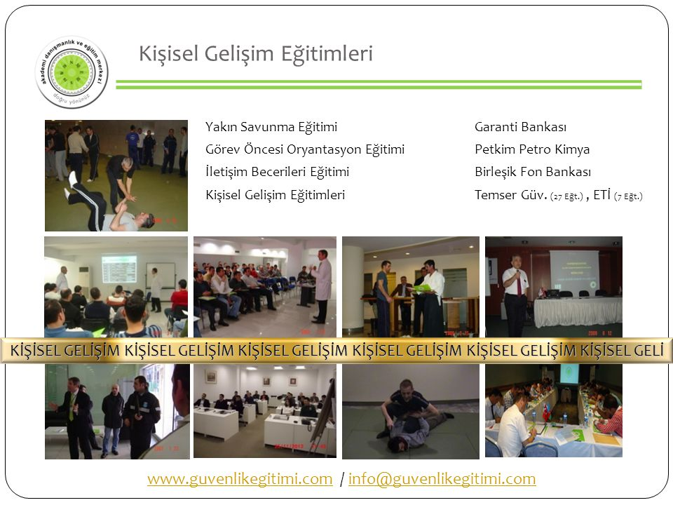 Kişisel Gelişim Eğitimleri Yakın Savunma EğitimiGaranti Bankası Görev Öncesi Oryantasyon EğitimiPetkim Petro Kimya İletişim Becerileri EğitimiBirleşik Fon Bankası Kişisel Gelişim EğitimleriTemser Güv.