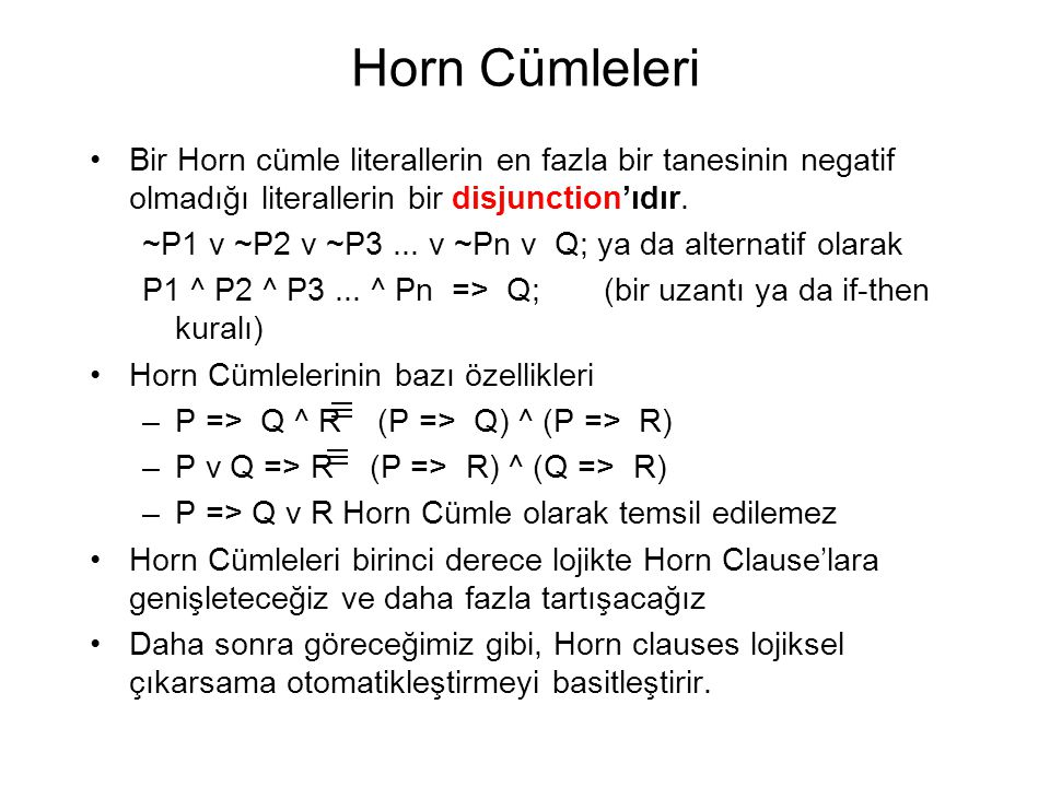 Horn Cümleleri Bir Horn cümle literallerin en fazla bir tanesinin negatif olmadığı literallerin bir disjunction'ıdır. ~P1 v ~P2 v ~P3... v ~Pn v Q; ya