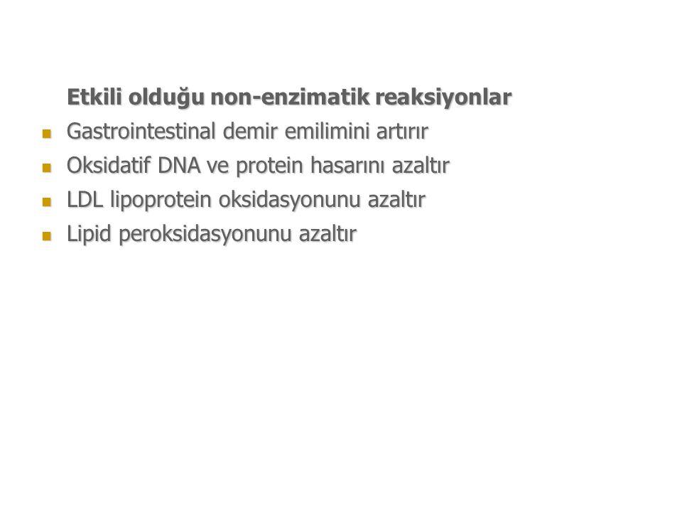 Etkili olduğu non-enzimatik reaksiyonlar Gastrointestinal demir emilimini artırır Gastrointestinal demir emilimini artırır Oksidatif DNA ve protein hasarını azaltır Oksidatif DNA ve protein hasarını azaltır LDL lipoprotein oksidasyonunu azaltır LDL lipoprotein oksidasyonunu azaltır Lipid peroksidasyonunu azaltır Lipid peroksidasyonunu azaltır