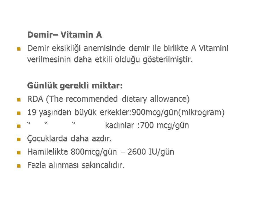 Demir– Vitamin A Demir eksikliği anemisinde demir ile birlikte A Vitamini verilmesinin daha etkili olduğu gösterilmiştir.