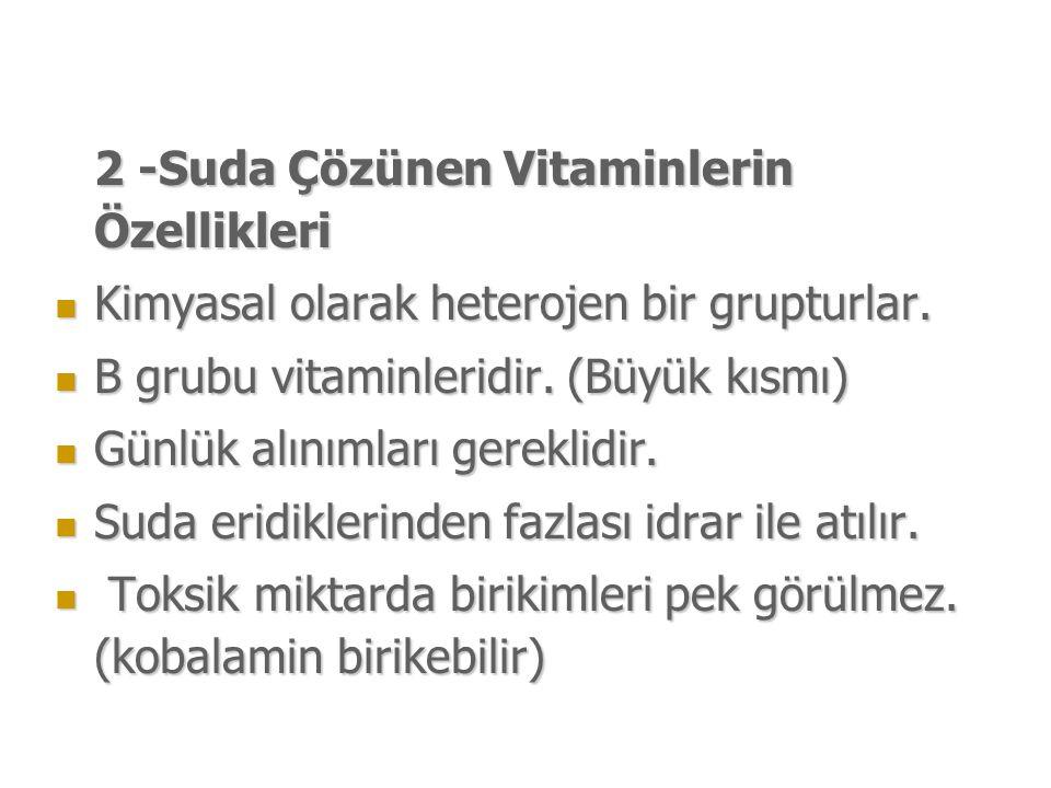 2 -Suda Çözünen Vitaminlerin Özellikleri Kimyasal olarak heterojen bir grupturlar.