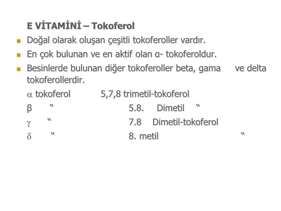 E VİTAMİNİ – Tokoferol Doğal olarak oluşan çeşitli tokoferoller vardır.