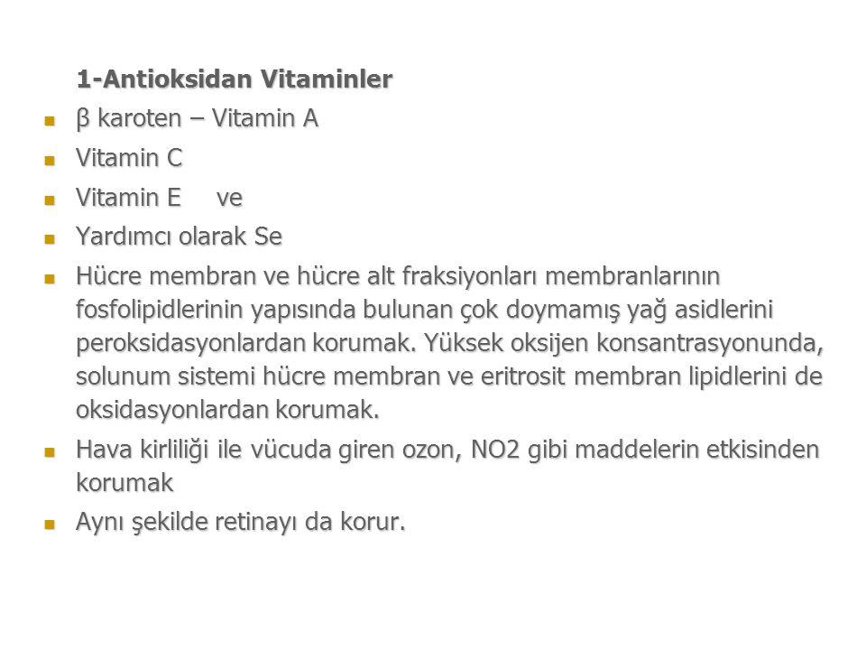 1-Antioksidan Vitaminler β karoten – Vitamin A β karoten – Vitamin A Vitamin C Vitamin C Vitamin Eve Vitamin Eve Yardımcı olarak Se Yardımcı olarak Se Hücre membran ve hücre alt fraksiyonları membranlarının fosfolipidlerinin yapısında bulunan çok doymamış yağ asidlerini peroksidasyonlardan korumak.