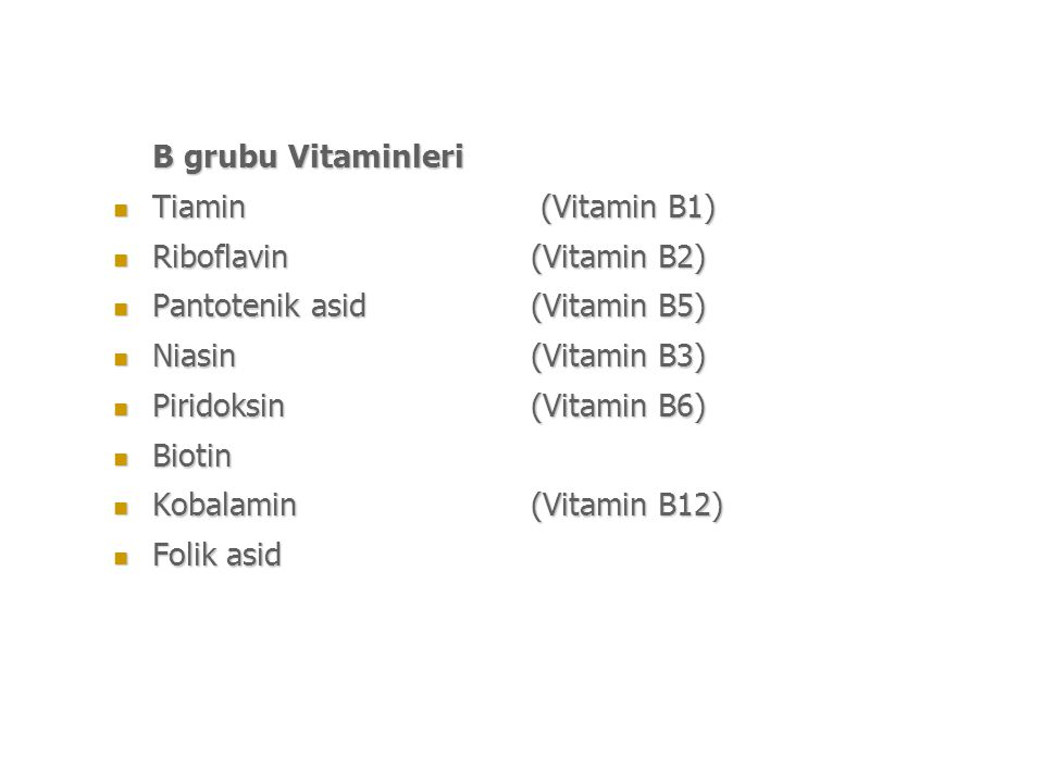 B grubu Vitaminleri Tiamin (Vitamin B1) Tiamin (Vitamin B1) Riboflavin(Vitamin B2) Riboflavin(Vitamin B2) Pantotenik asid(Vitamin B5) Pantotenik asid(Vitamin B5) Niasin(Vitamin B3) Niasin(Vitamin B3) Piridoksin(Vitamin B6) Piridoksin(Vitamin B6) Biotin Biotin Kobalamin(Vitamin B12) Kobalamin(Vitamin B12) Folik asid Folik asid