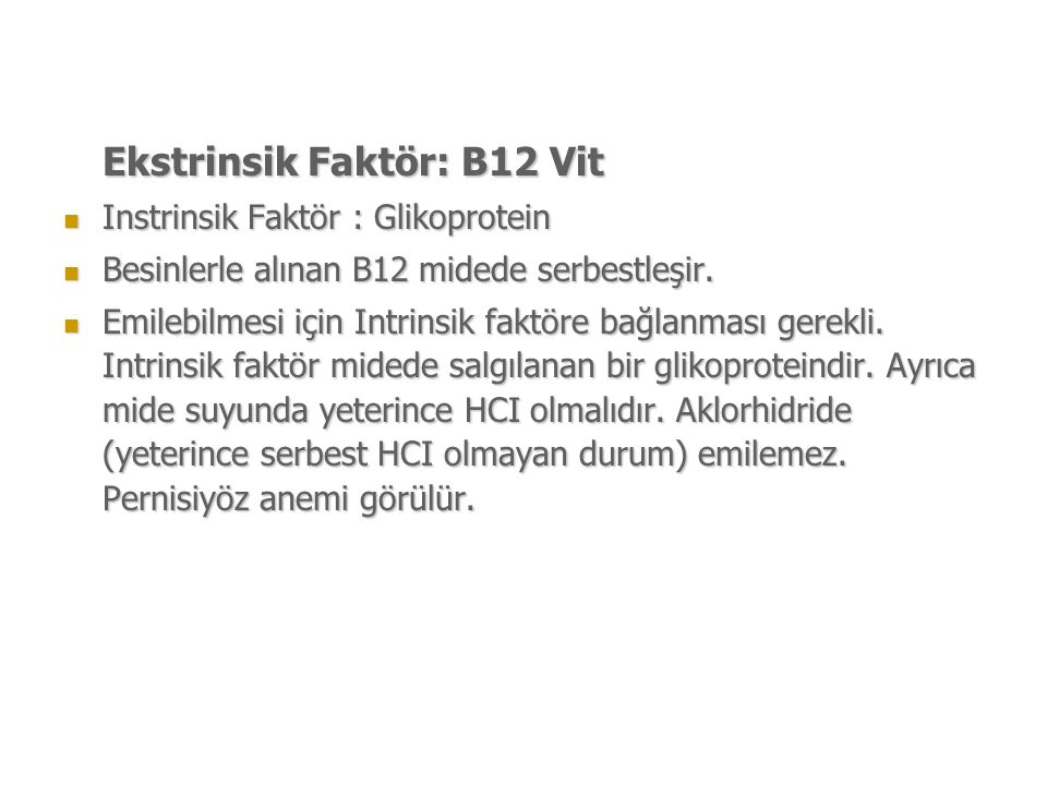 Ekstrinsik Faktör: B12 Vit Instrinsik Faktör : Glikoprotein Instrinsik Faktör : Glikoprotein Besinlerle alınan B12 midede serbestleşir.