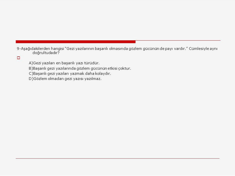 9-Aşağıdakilerden hangisi Gezi yazılarının başarılı olmasında gözlem gücünün de payı vardır. Cümlesiyle aynı doğrultudadır.