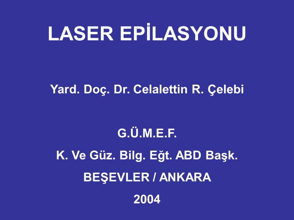 LASER EPİLASYONU Yard. Doç. Dr. Celalettin R. Çelebi G.Ü.M.E.F. K. Ve Güz. Bilg. Eğt. ABD Başk. BEŞEVLER / ANKARA 2004