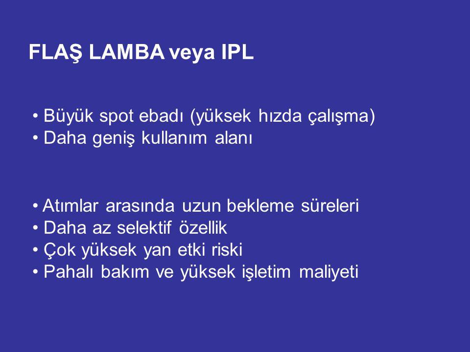FLAŞ LAMBA veya IPL Büyük spot ebadı (yüksek hızda çalışma) Daha geniş kullanım alanı Atımlar arasında uzun bekleme süreleri Daha az selektif özellik