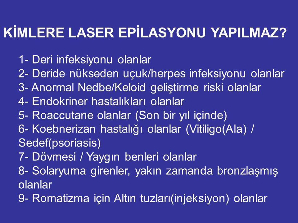 KİMLERE LASER EPİLASYONU YAPILMAZ? 1- Deri infeksiyonu olanlar 2- Deride nükseden uçuk/herpes infeksiyonu olanlar 3- Anormal Nedbe/Keloid geliştirme r