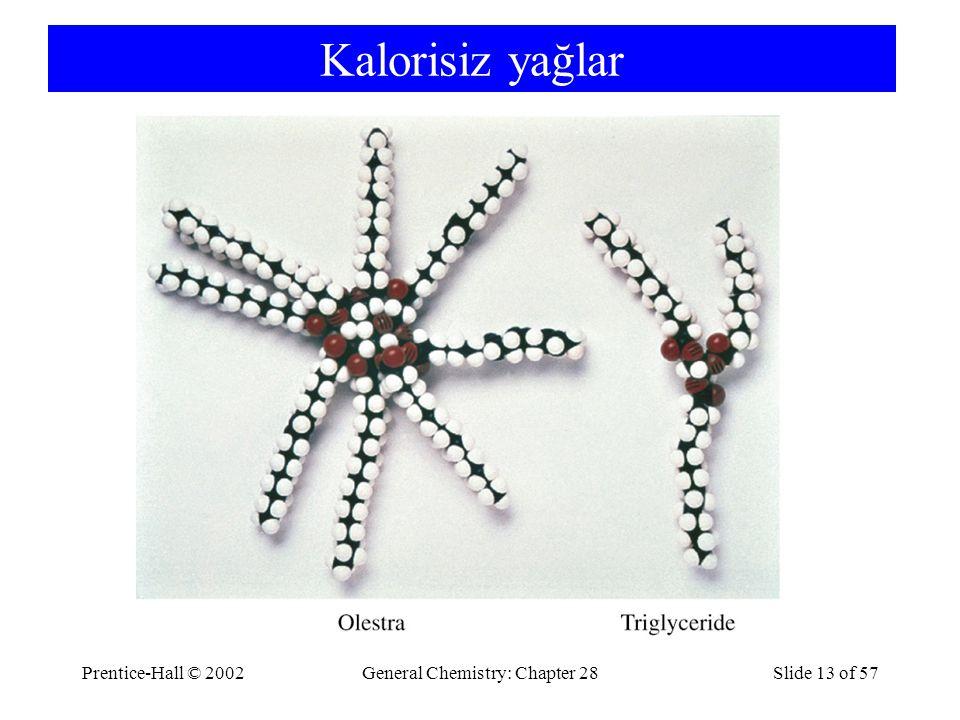 Prentice-Hall © 2002General Chemistry: Chapter 28Slide 13 of 57 Kalorisiz yağlar