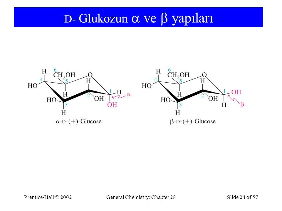 Prentice-Hall © 2002General Chemistry: Chapter 28Slide 24 of 57 D- Glukozun  ve  yapıları