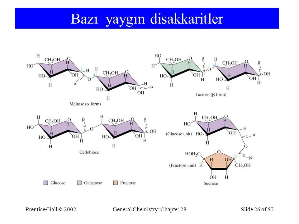Prentice-Hall © 2002General Chemistry: Chapter 28Slide 26 of 57 Bazı yaygın disakkaritler