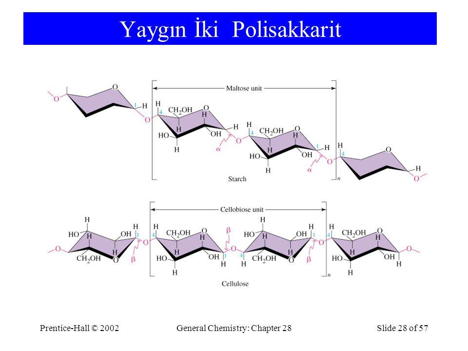Prentice-Hall © 2002General Chemistry: Chapter 28Slide 28 of 57 Yaygın İki Polisakkarit