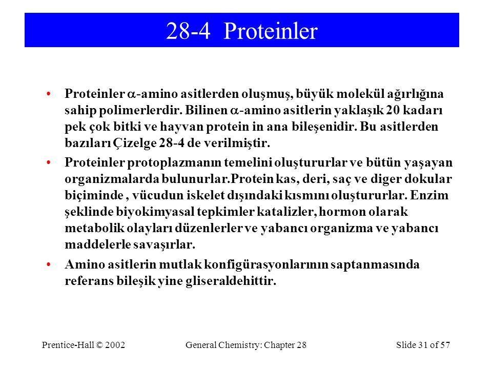 Prentice-Hall © 2002General Chemistry: Chapter 28Slide 31 of 57 28-4 Proteinler Proteinler  -amino asitlerden oluşmuş, büyük molekül ağırlığına sahip polimerlerdir.