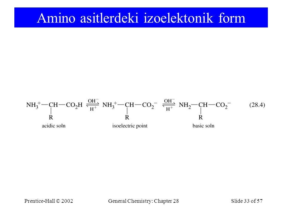 Prentice-Hall © 2002General Chemistry: Chapter 28Slide 33 of 57 Amino asitlerdeki izoelektonik form