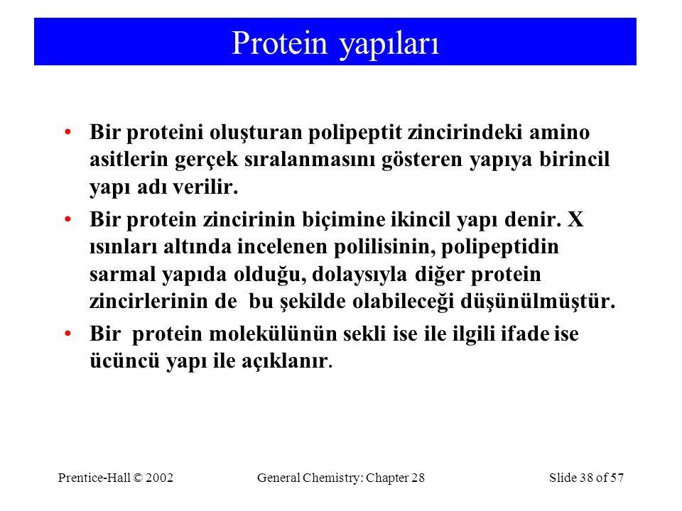 Prentice-Hall © 2002General Chemistry: Chapter 28Slide 38 of 57 Protein yapıları Bir proteini oluşturan polipeptit zincirindeki amino asitlerin gerçek sıralanmasını gösteren yapıya birincil yapı adı verilir.