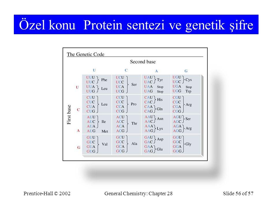 Prentice-Hall © 2002General Chemistry: Chapter 28Slide 56 of 57 Özel konu Protein sentezi ve genetik şifre