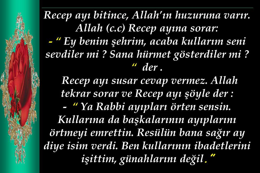 Recep ayı bitince, Allah'ın huzuruna varır.
