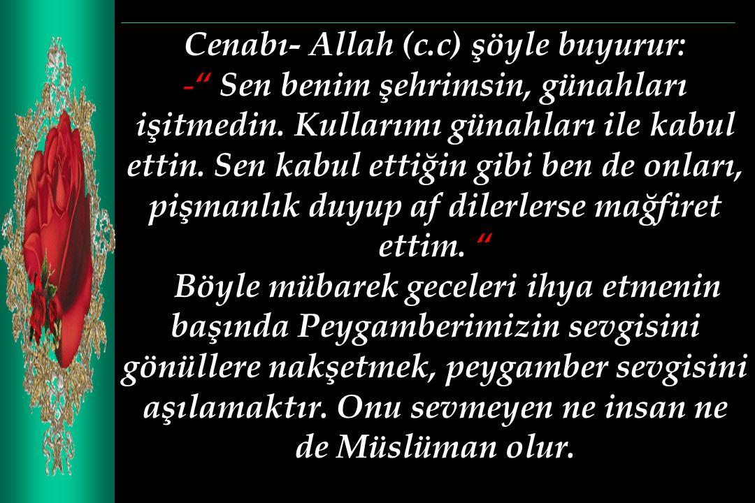 Cenabı- Allah (c.c) şöyle buyurur: - Sen benim şehrimsin, günahları işitmedin.