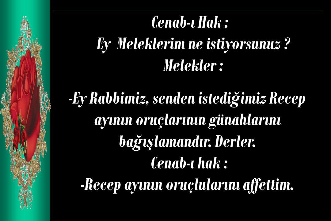 Cenab-ı Hak : Ey Meleklerim ne istiyorsunuz .