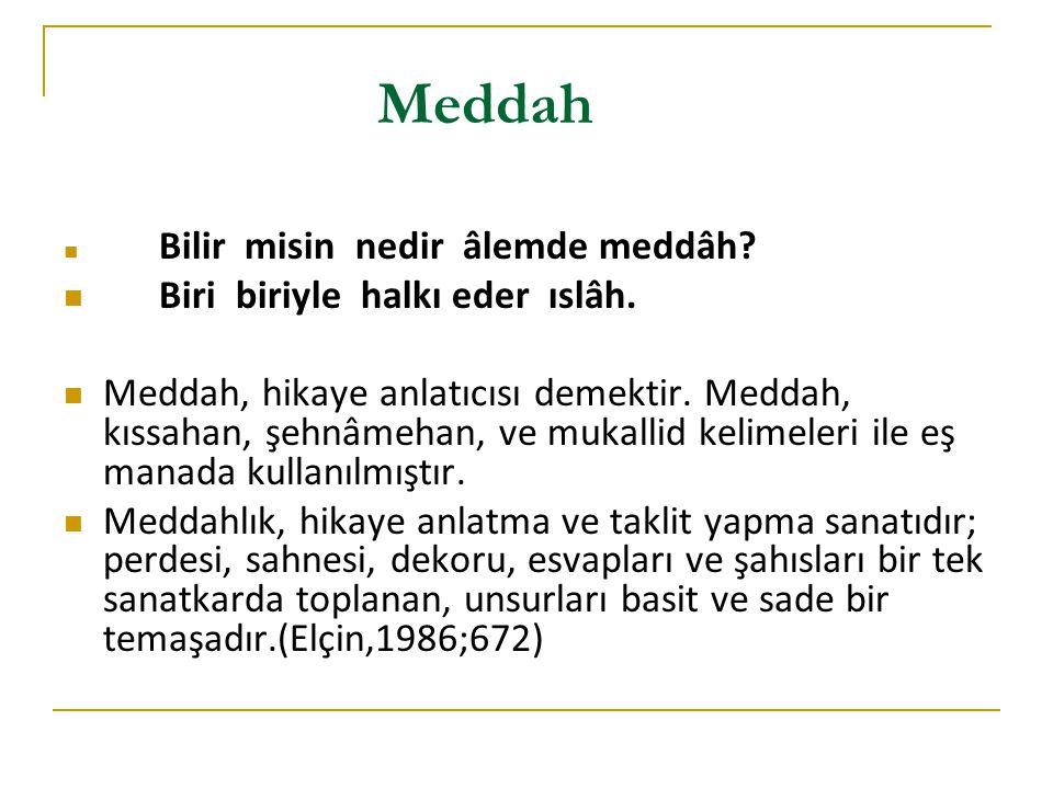 Meddah hikayelerinin konuları Bunlar arasında Türk kahramanlarının hayat hikâyeleri ve mücadeleleri, O ğ uz destanları, Dedem Korkut hikâyeleri, İ slâm tarihi, İ ran edebiyatının kahramanlarına ait hikâyeler bulunur.