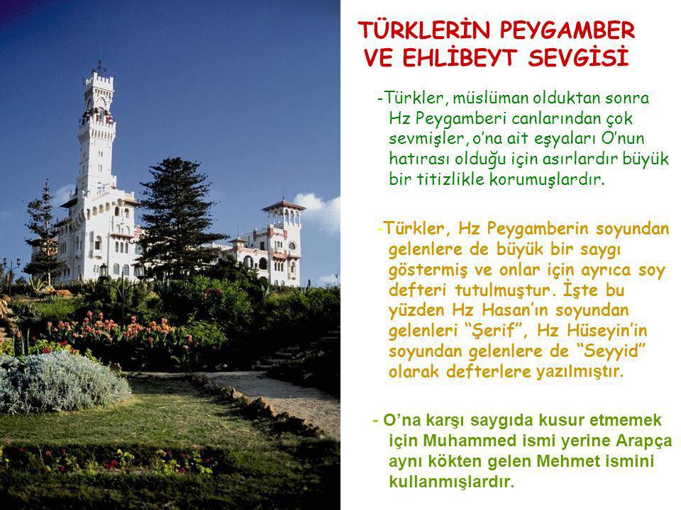 TÜRKLERİN PEYGAMBER VE EHLİBEYT SEVGİSİ - Türkler, müslüman olduktan sonra Hz Peygamberi canlarından çok sevmişler, o'na ait eşyaları O'nun hatırası o