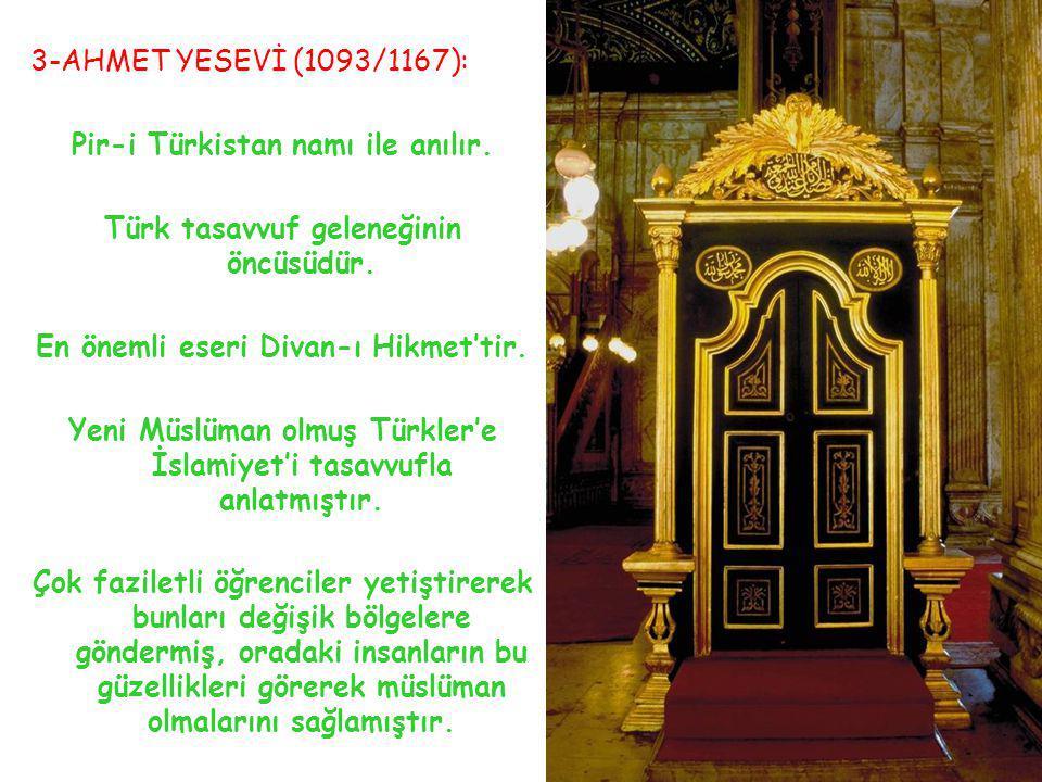 3-AHMET YESEVİ (1093/1167): Pir-i Türkistan namı ile anılır. Türk tasavvuf geleneğinin öncüsüdür. En önemli eseri Divan-ı Hikmet'tir. Yeni Müslüman ol