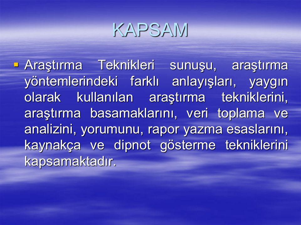 KAPSAM  Araştırma Teknikleri sunuşu, araştırma yöntemlerindeki farklı anlayışları, yaygın olarak kullanılan araştırma tekniklerini, araştırma basamak