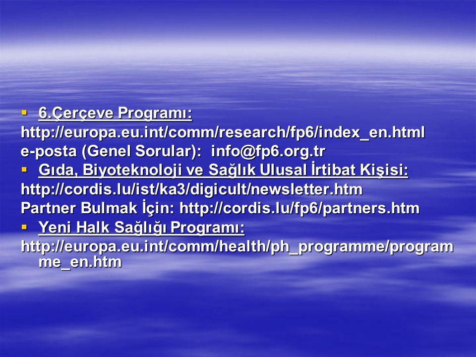  6.Çerçeve Programı: http://europa.eu.int/comm/research/fp6/index_en.html e-posta (Genel Sorular):info@fp6.org.tr  Gıda, Biyoteknoloji ve Sağlık Ulu