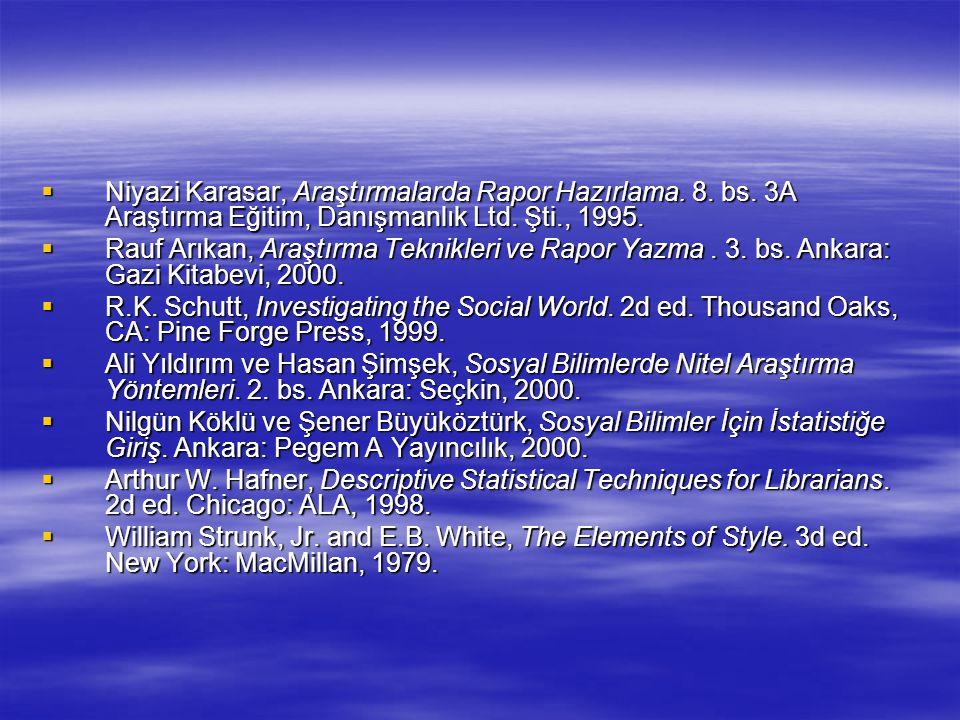  Niyazi Karasar, Araştırmalarda Rapor Hazırlama. 8. bs. 3A Araştırma Eğitim, Danışmanlık Ltd. Şti., 1995.  Rauf Arıkan, Araştırma Teknikleri ve Rapo