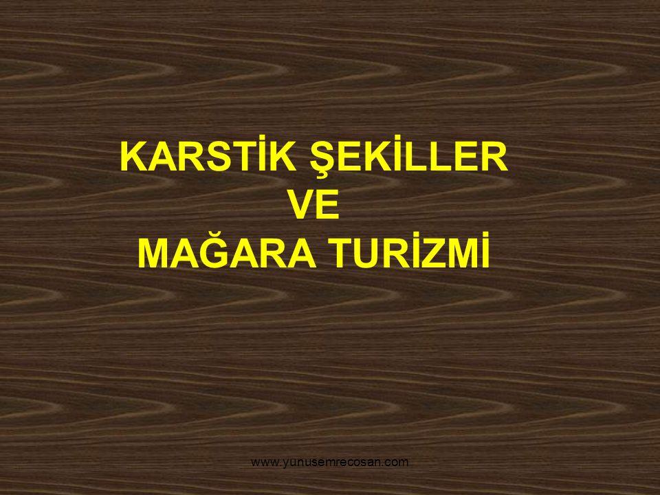 www.yunusemrecosan.com KARSTİK ŞEKİLLER VE MAĞARA TURİZMİ