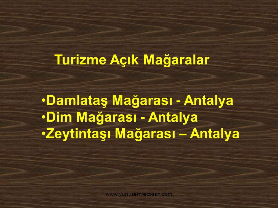 www.yunusemrecosan.com Damlataş Mağarası - Antalya Dim Mağarası - Antalya Zeytintaşı Mağarası – Antalya Turizme Açık Mağaralar