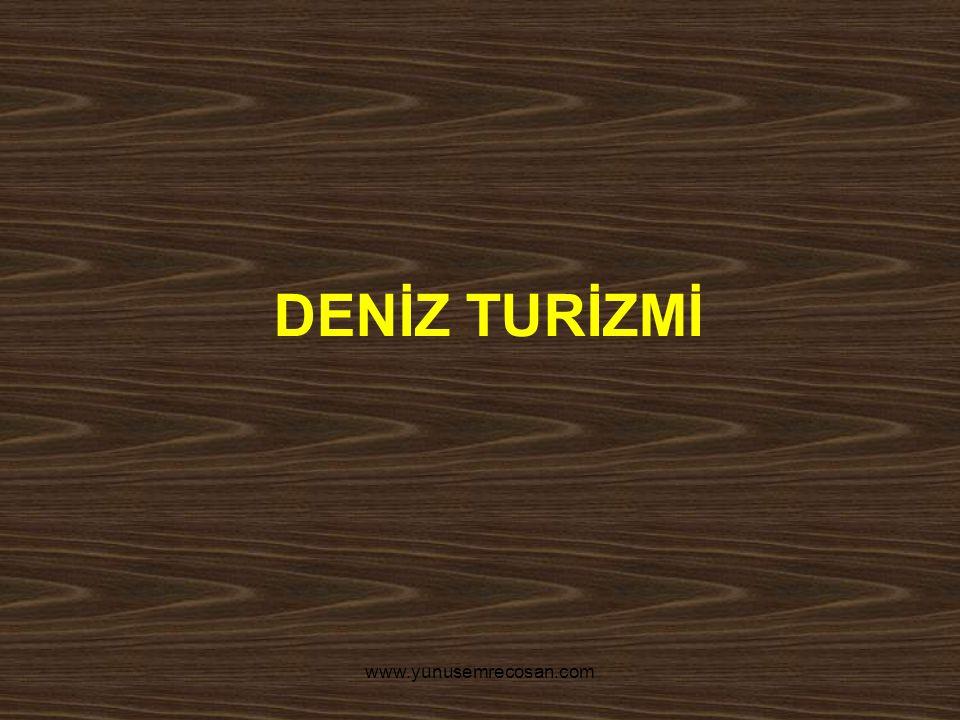 www.yunusemrecosan.com DENİZ TURİZMİ
