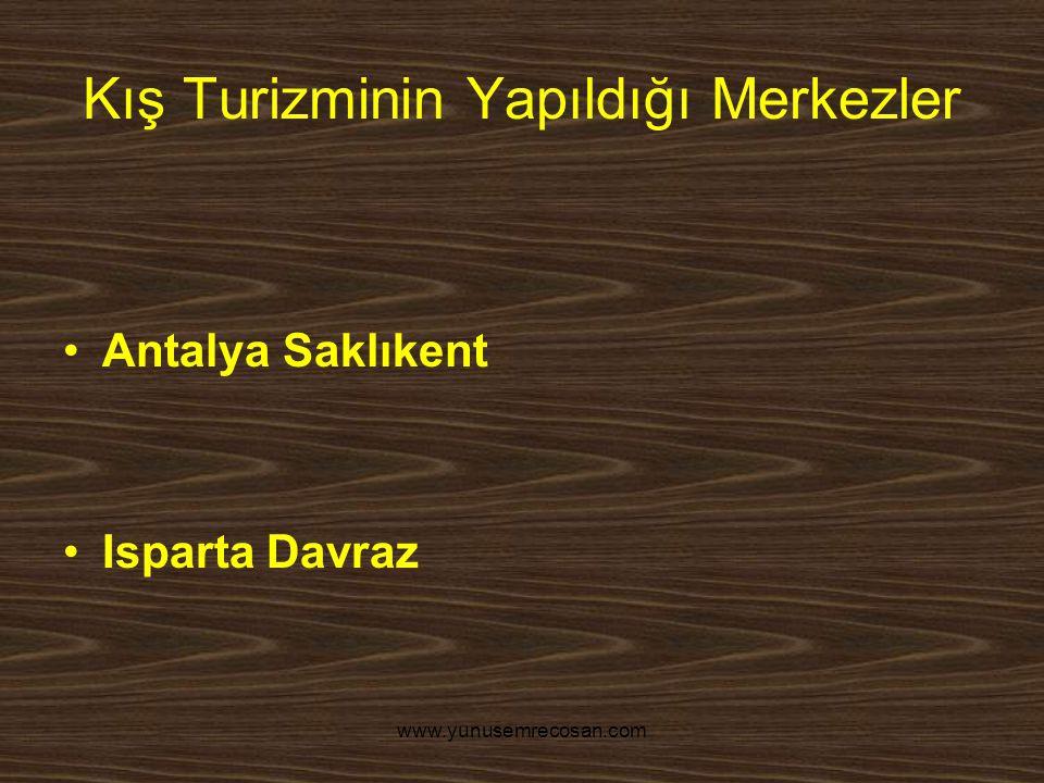 www.yunusemrecosan.com Kış Turizminin Yapıldığı Merkezler Antalya Saklıkent Isparta Davraz