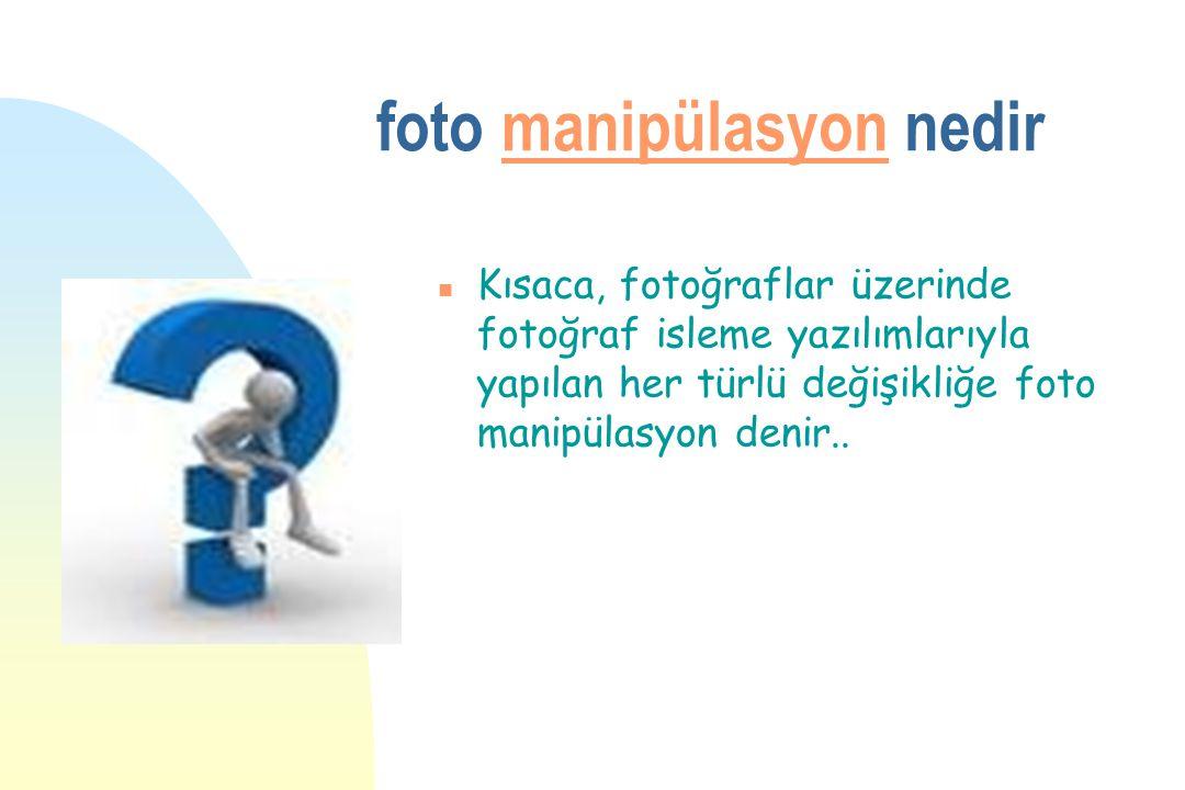 foto manipülasyon nedirmanipülasyon n Kısaca, fotoğraflar üzerinde fotoğraf isleme yazılımlarıyla yapılan her türlü değişikliğe foto manipülasyon deni