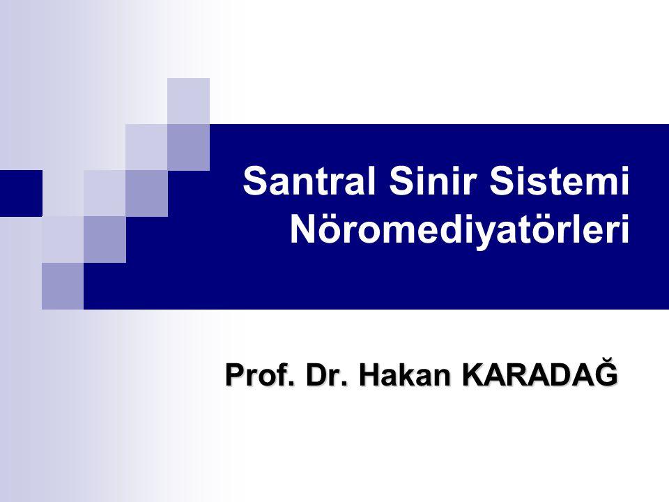 Santral Sinir Sistemi Nöromediyatörleri Prof. Dr. Hakan KARADAĞ