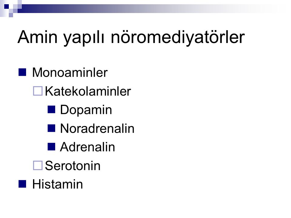 Amin yapılı nöromediyatörler Monoaminler  Katekolaminler Dopamin Noradrenalin Adrenalin  Serotonin Histamin