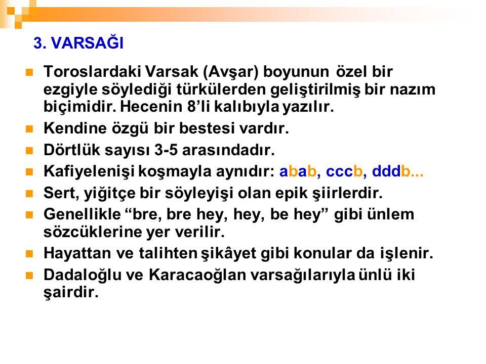 3. VARSAĞI Toroslardaki Varsak (Avşar) boyunun özel bir ezgiyle söylediği türkülerden geliştirilmiş bir nazım biçimidir. Hecenin 8'li kalıbıyla yazılı