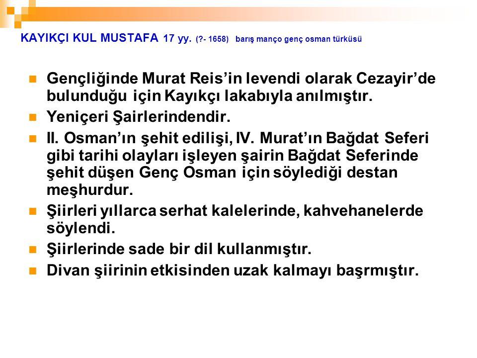 KAYIKÇI KUL MUSTAFA 17 yy. (?- 1658) barış manço genç osman türküsü Gençliğinde Murat Reis'in levendi olarak Cezayir'de bulunduğu için Kayıkçı lakabıy