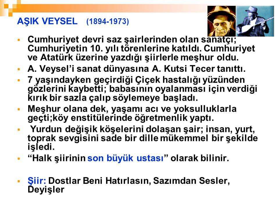 AŞIK VEYSEL (1894-1973)  Cumhuriyet devri saz şairlerinden olan sanatçı; Cumhuriyetin 10. yılı törenlerine katıldı. Cumhuriyet ve Atatürk üzerine yaz