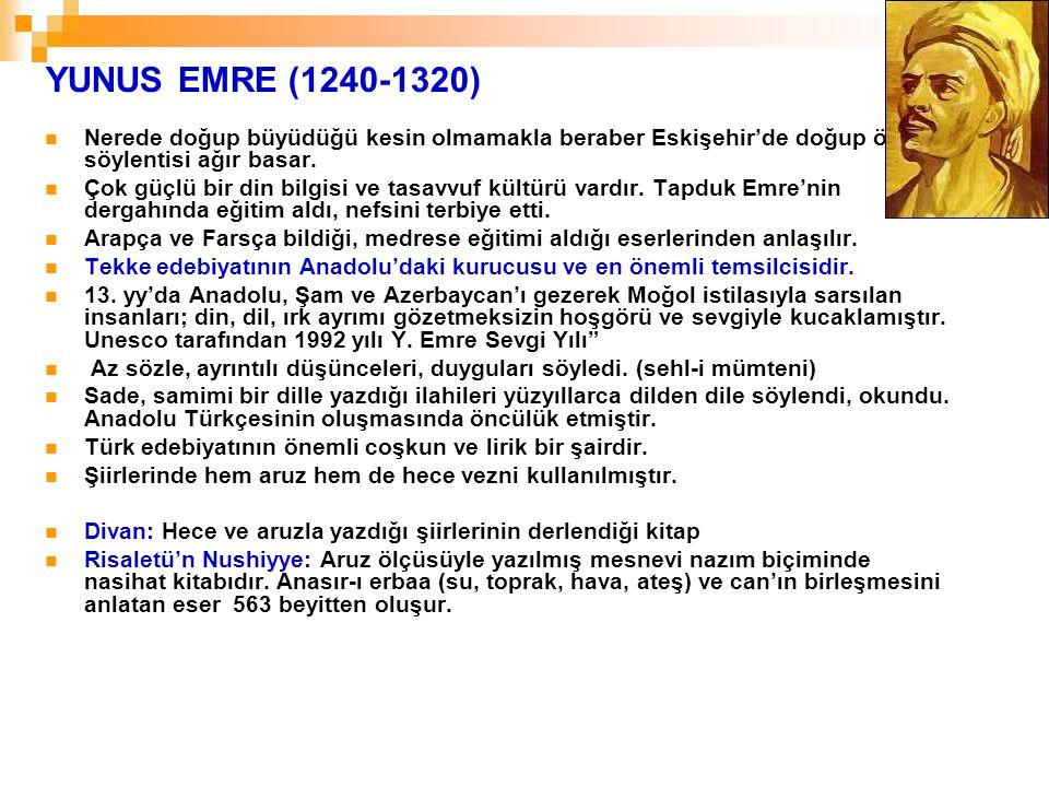 YUNUS EMRE (1240-1320) Nerede doğup büyüdüğü kesin olmamakla beraber Eskişehir'de doğup öldüğü söylentisi ağır basar. Çok güçlü bir din bilgisi ve tas