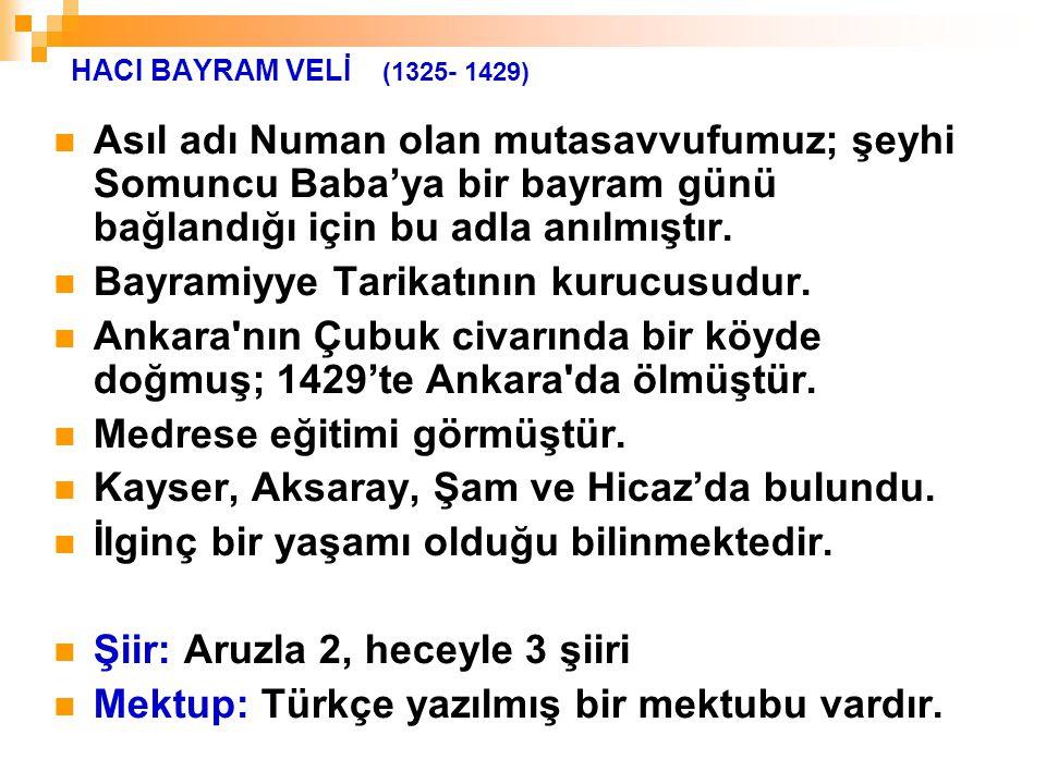 HACI BAYRAM VELİ (1325- 1429) Asıl adı Numan olan mutasavvufumuz; şeyhi Somuncu Baba'ya bir bayram günü bağlandığı için bu adla anılmıştır. Bayramiyye