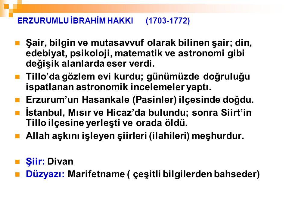 ERZURUMLU İBRAHİM HAKKI (1703-1772) Şair, bilgin ve mutasavvuf olarak bilinen şair; din, edebiyat, psikoloji, matematik ve astronomi gibi değişik alan