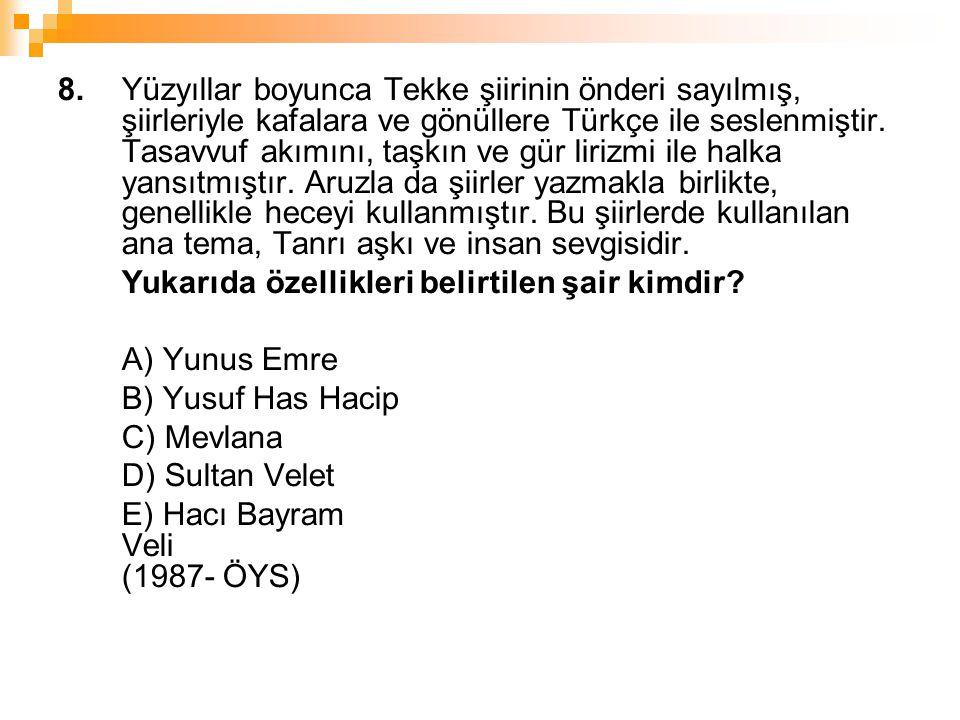 8. Yüzyıllar boyunca Tekke şiirinin önderi sayılmış, şiirleriyle kafalara ve gönüllere Türkçe ile seslenmiştir. Tasavvuf akımını, taşkın ve gür lirizm