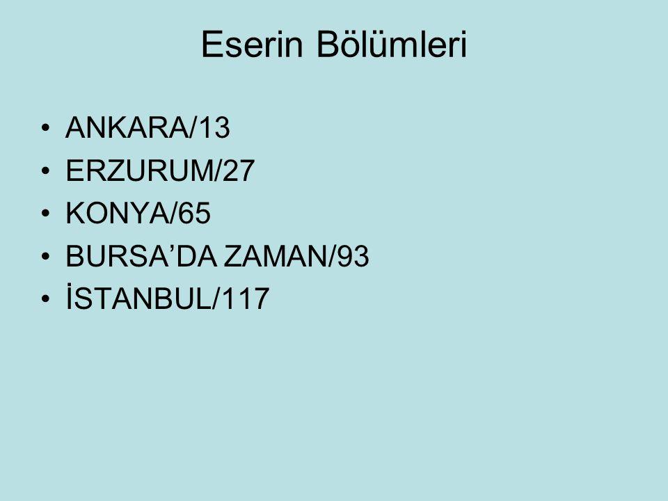 Eserin Bölümleri ANKARA/13 ERZURUM/27 KONYA/65 BURSA'DA ZAMAN/93 İSTANBUL/117