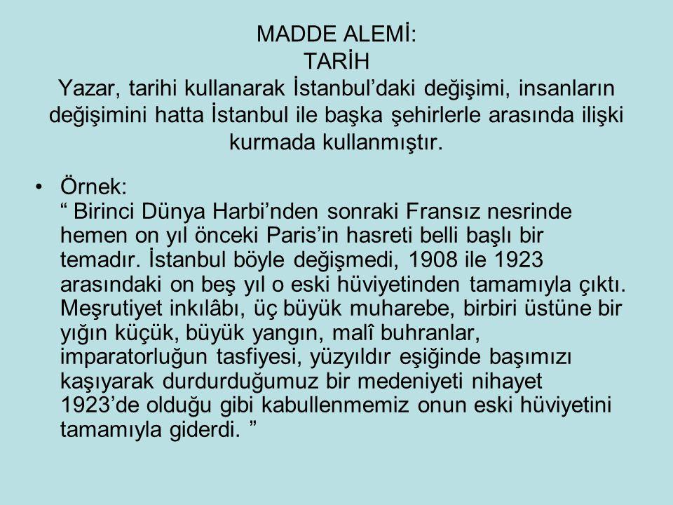 MADDE ALEMİ: TARİH Yazar, tarihi kullanarak İstanbul'daki değişimi, insanların değişimini hatta İstanbul ile başka şehirlerle arasında ilişki kurmada