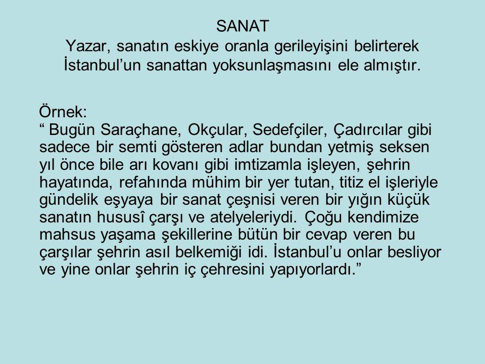 """SANAT Yazar, sanatın eskiye oranla gerileyişini belirterek İstanbul'un sanattan yoksunlaşmasını ele almıştır. Örnek: """" Bugün Saraçhane, Okçular, Sedef"""