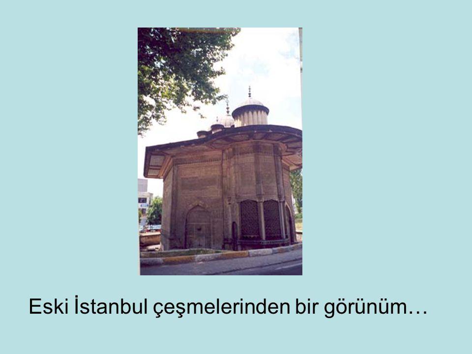 Eski İstanbul çeşmelerinden bir görünüm…